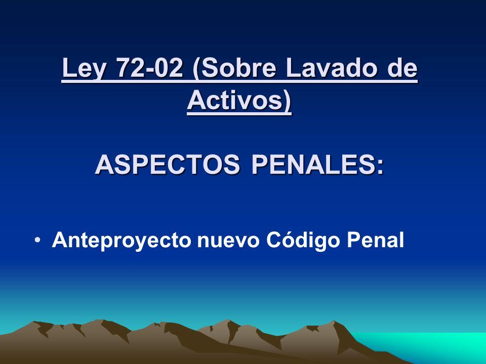 Ley 72-02 (Sobre Lavado de Activos) ASPECTOS PENALES:
