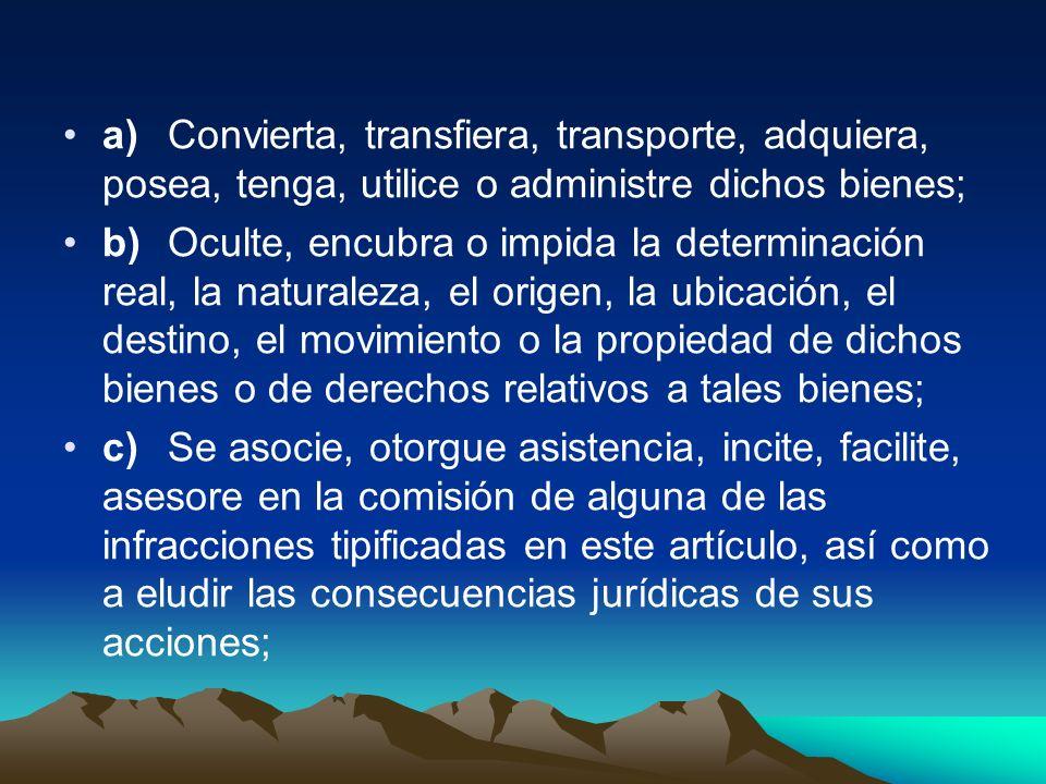 a) Convierta, transfiera, transporte, adquiera, posea, tenga, utilice o administre dichos bienes;