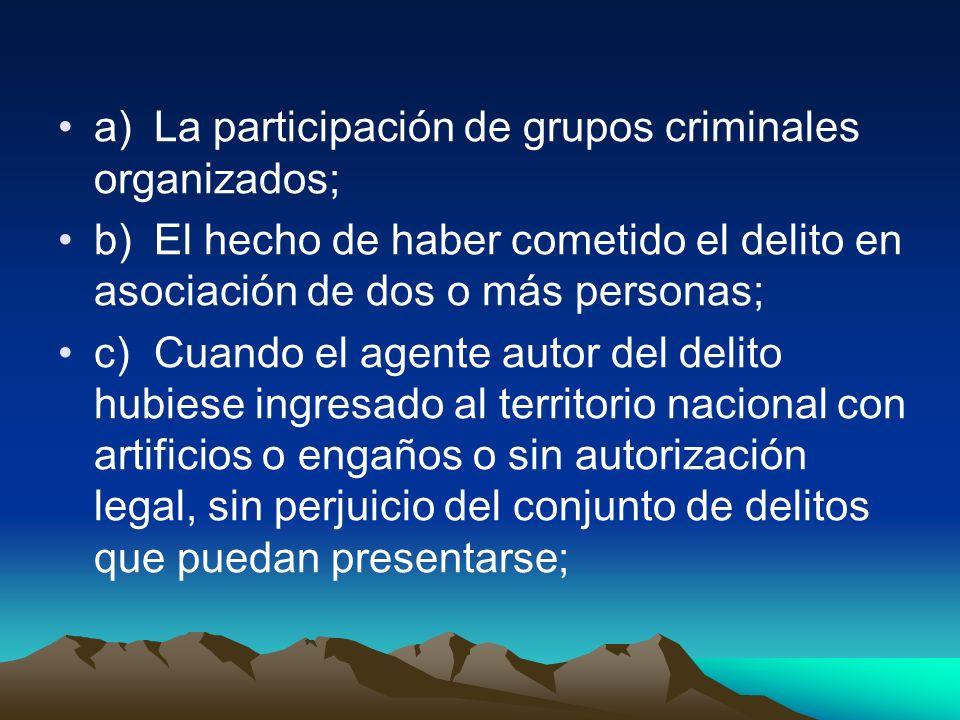 a) La participación de grupos criminales organizados;