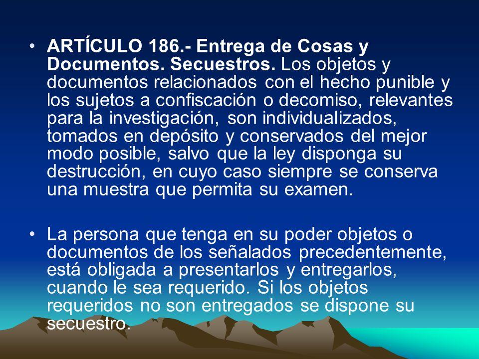 ARTÍCULO 186. - Entrega de Cosas y Documentos. Secuestros