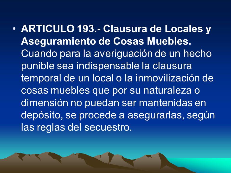 ARTICULO 193. - Clausura de Locales y Aseguramiento de Cosas Muebles