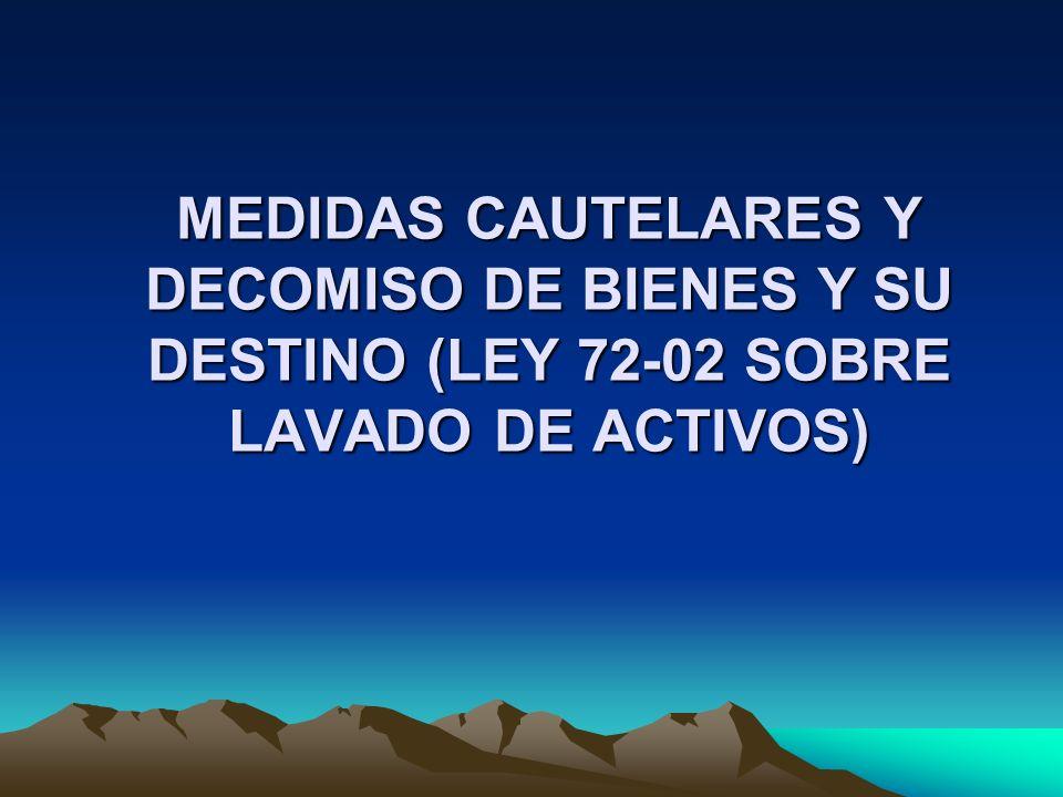 MEDIDAS CAUTELARES Y DECOMISO DE BIENES Y SU DESTINO (LEY 72-02 SOBRE LAVADO DE ACTIVOS)