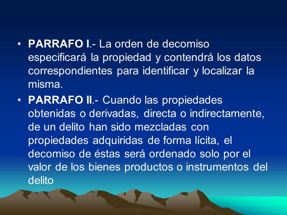 PARRAFO I.- La orden de decomiso especificará la propiedad y contendrá los datos correspondientes para identificar y localizar la misma.