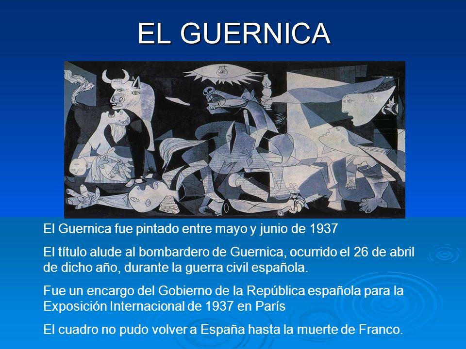 EL GUERNICA El Guernica fue pintado entre mayo y junio de 1937