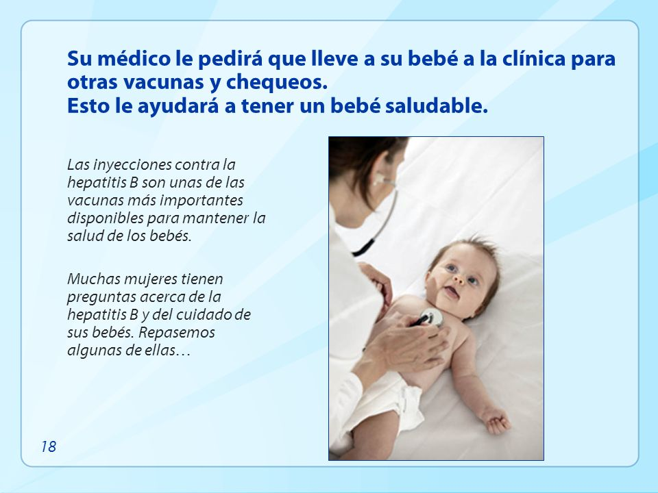 Su médico le pedirá que lleve a su bebé a la clínica para otras vacunas y chequeos. Esto le ayudará a tener un bebé saludable.