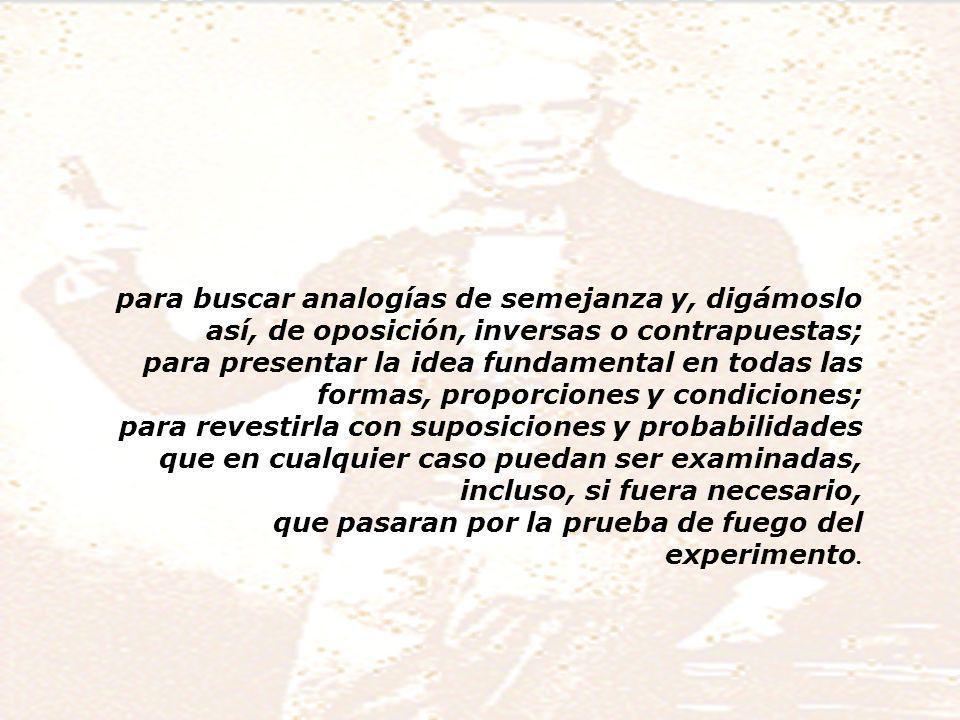 para buscar analogías de semejanza y, digámoslo así, de oposición, inversas o contrapuestas;