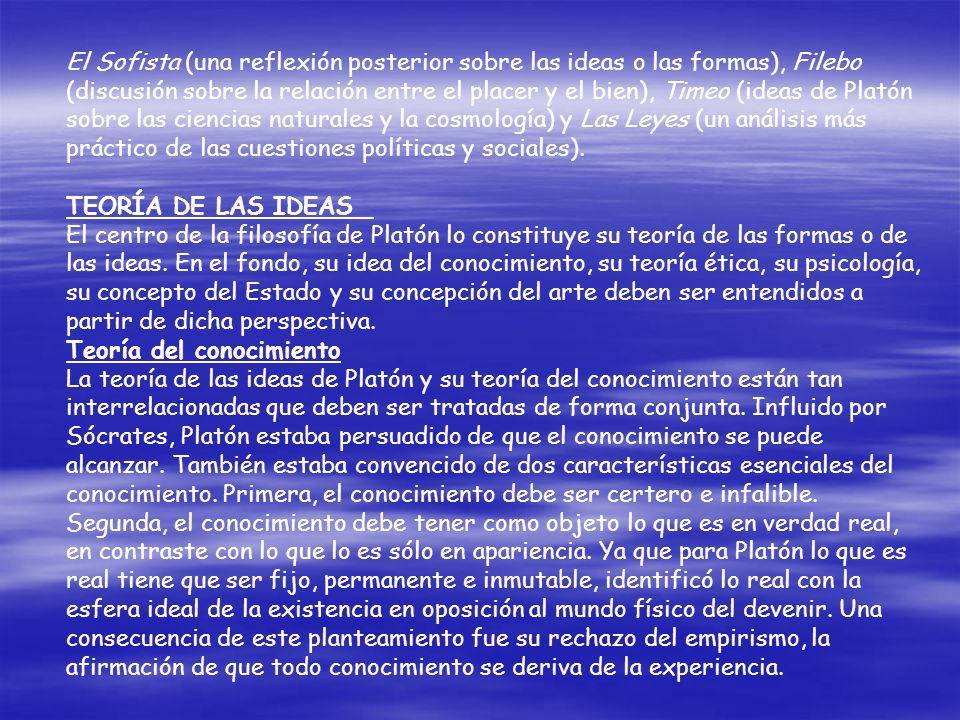 El Sofista (una reflexión posterior sobre las ideas o las formas), Filebo (discusión sobre la relación entre el placer y el bien), Timeo (ideas de Platón sobre las ciencias naturales y la cosmología) y Las Leyes (un análisis más práctico de las cuestiones políticas y sociales).