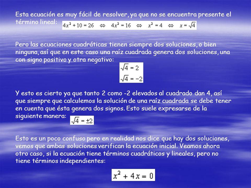 Esta ecuación es muy fácil de resolver, ya que no se encuentra presente el término lineal: