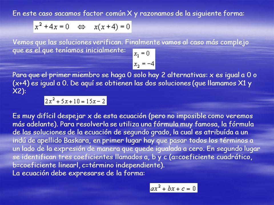 En este caso sacamos factor común X y razonamos de la siguiente forma: