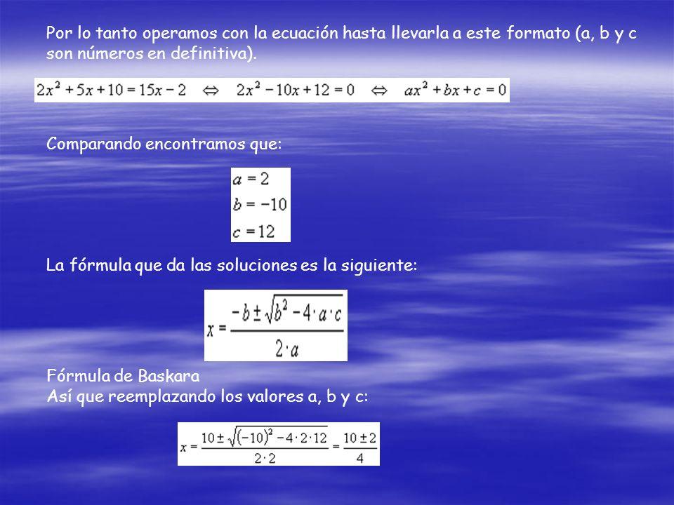 Por lo tanto operamos con la ecuación hasta llevarla a este formato (a, b y c son números en definitiva).