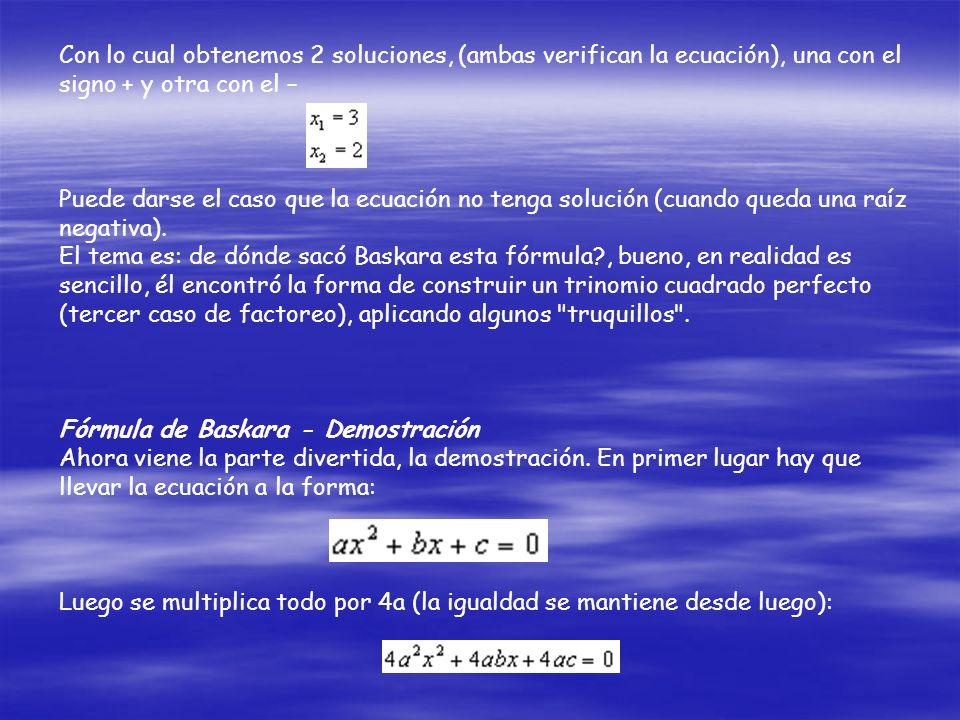 Con lo cual obtenemos 2 soluciones, (ambas verifican la ecuación), una con el signo + y otra con el –