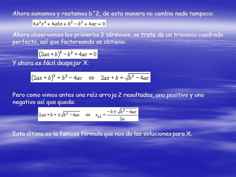 Ahora sumamos y restamos b^2, de esta manera no cambia nada tampoco: