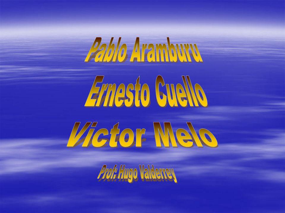 Pablo Aramburu Ernesto Cuello Victor Melo Prof: Hugo Valderrey