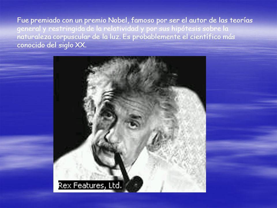 Fue premiado con un premio Nobel, famoso por ser el autor de las teorías general y restringida de la relatividad y por sus hipótesis sobre la naturaleza corpuscular de la luz.