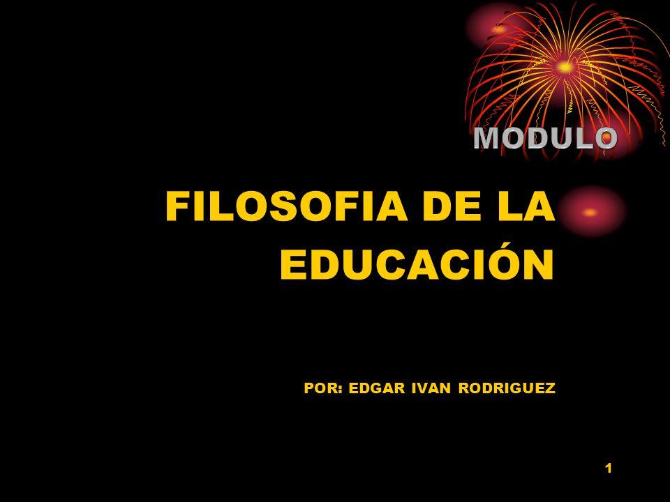 FILOSOFIA DE LA EDUCACIÓN POR: EDGAR IVAN RODRIGUEZ