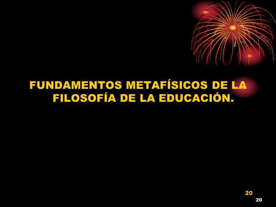 FUNDAMENTOS METAFÍSICOS DE LA FILOSOFÍA DE LA EDUCACIÓN.