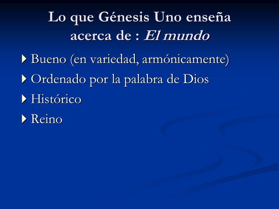 Lo que Génesis Uno enseña acerca de : El mundo