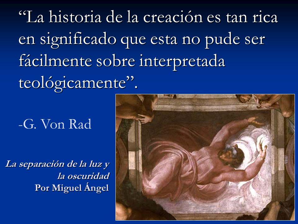 La historia de la creación es tan rica en significado que esta no pude ser fácilmente sobre interpretada teológicamente .