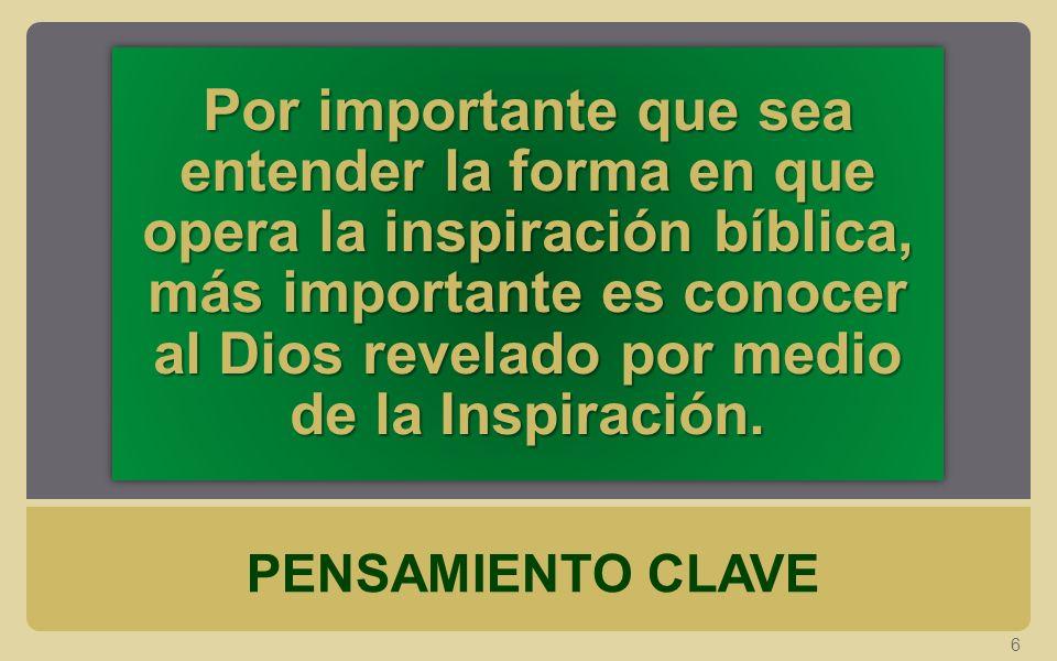Por importante que sea entender la forma en que opera la inspiración bíblica, más importante es conocer al Dios revelado por medio de la Inspiración.