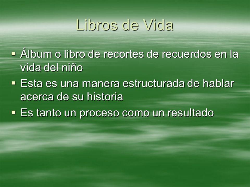 Libros de Vida Álbum o libro de recortes de recuerdos en la vida del niño. Esta es una manera estructurada de hablar acerca de su historia.