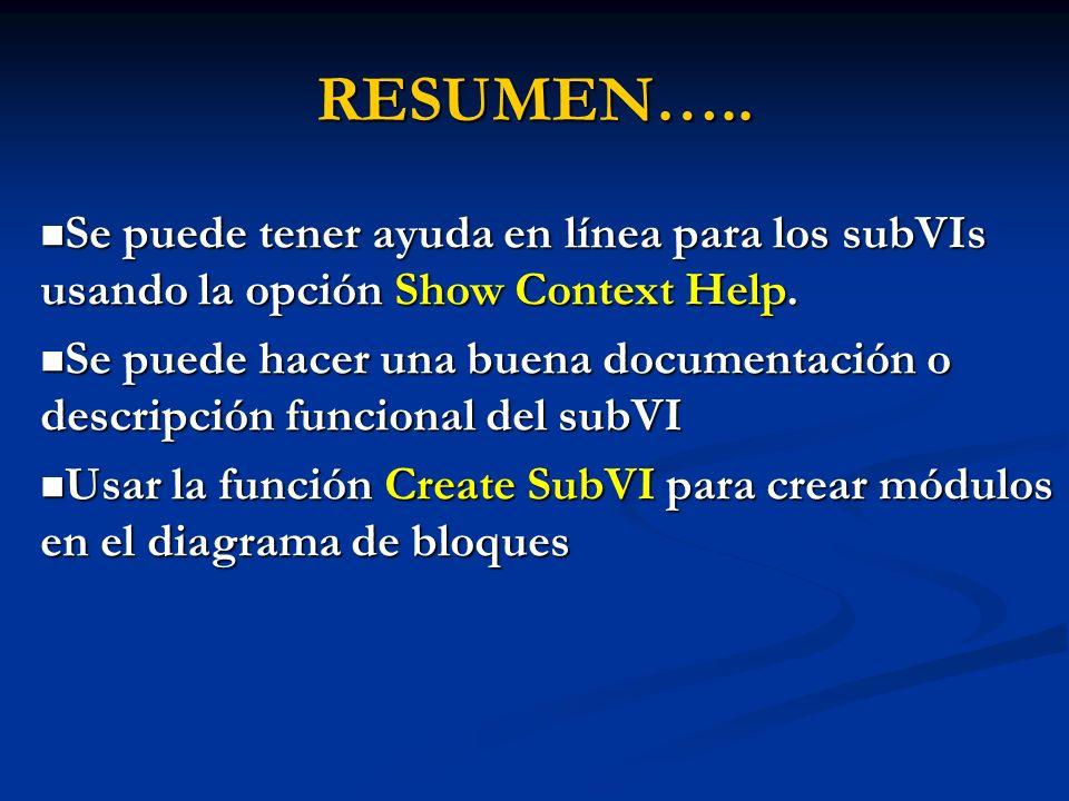 RESUMEN….. Se puede tener ayuda en línea para los subVIs usando la opción Show Context Help.