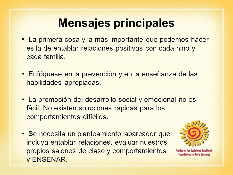 Mensajes principales La primera cosa y la más importante que podemos hacer es la de entablar relaciones positivas con cada niño y cada familia.