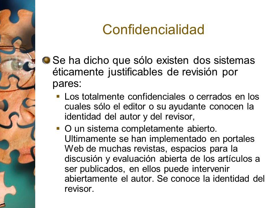 ConfidencialidadSe ha dicho que sólo existen dos sistemas éticamente justificables de revisión por pares: