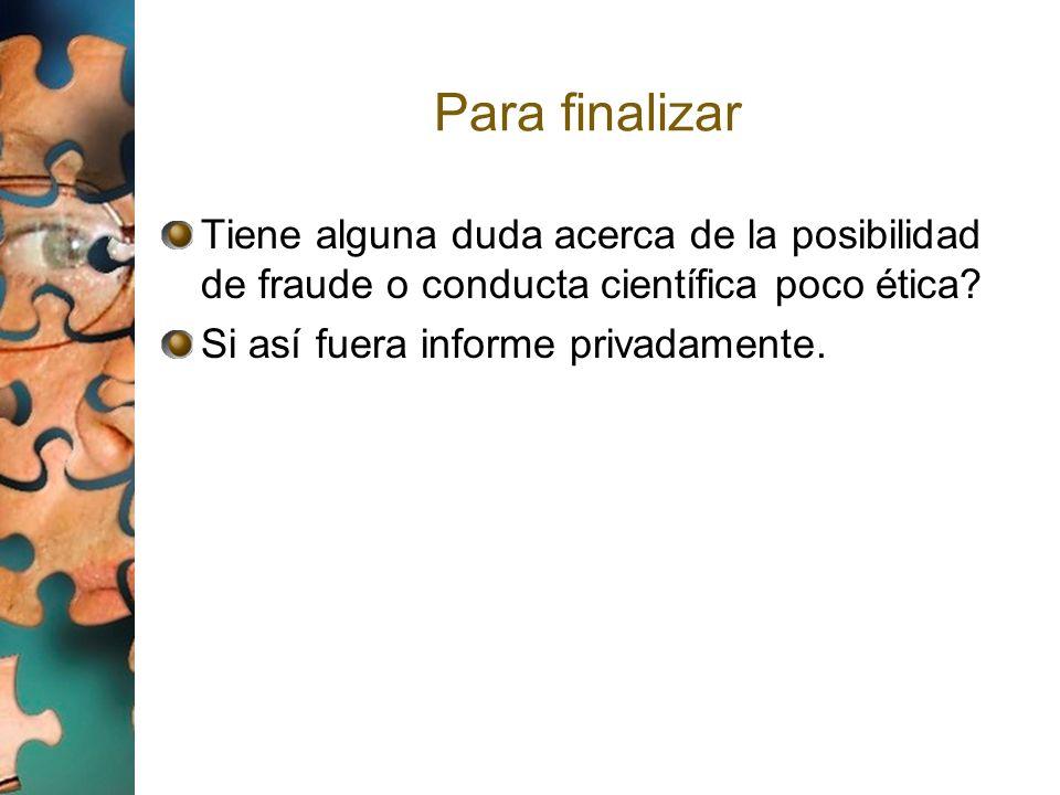 Para finalizar Tiene alguna duda acerca de la posibilidad de fraude o conducta científica poco ética