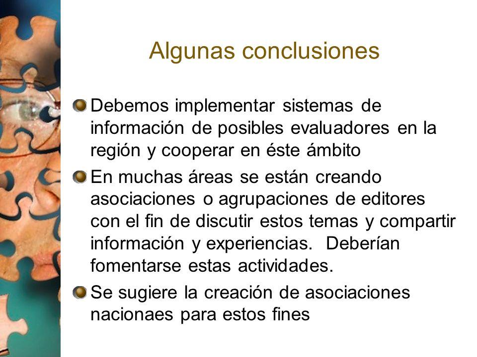 Algunas conclusionesDebemos implementar sistemas de información de posibles evaluadores en la región y cooperar en éste ámbito.