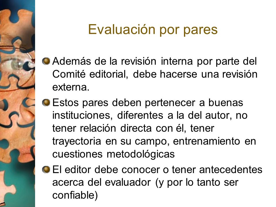 Evaluación por pares Además de la revisión interna por parte del Comité editorial, debe hacerse una revisión externa.
