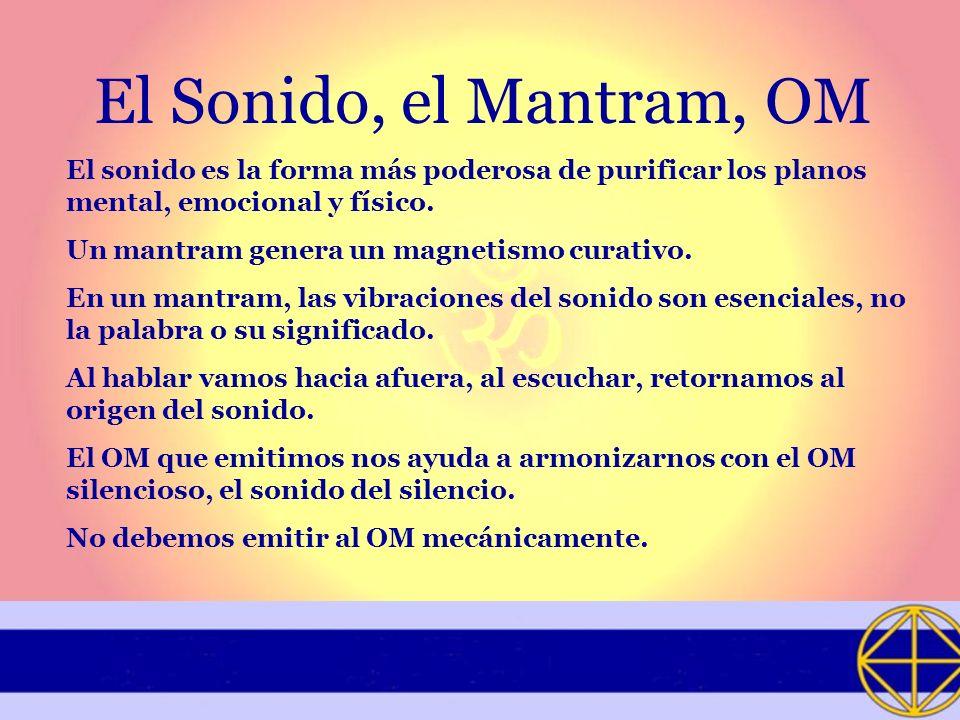 El Sonido, el Mantram, OM El sonido es la forma más poderosa de purificar los planos mental, emocional y físico.