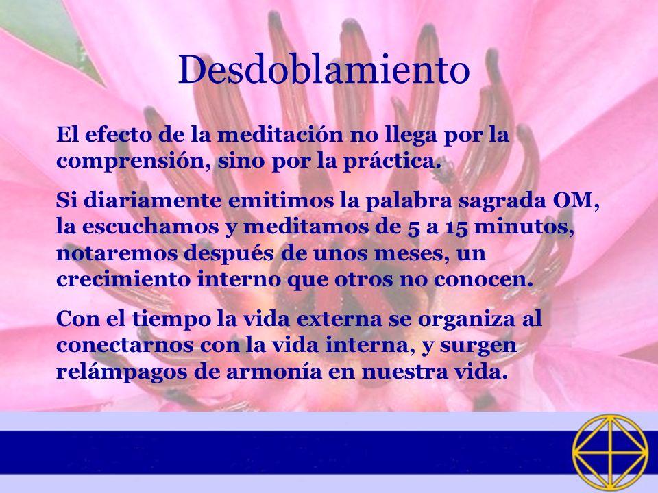 Desdoblamiento El efecto de la meditación no llega por la comprensión, sino por la práctica.