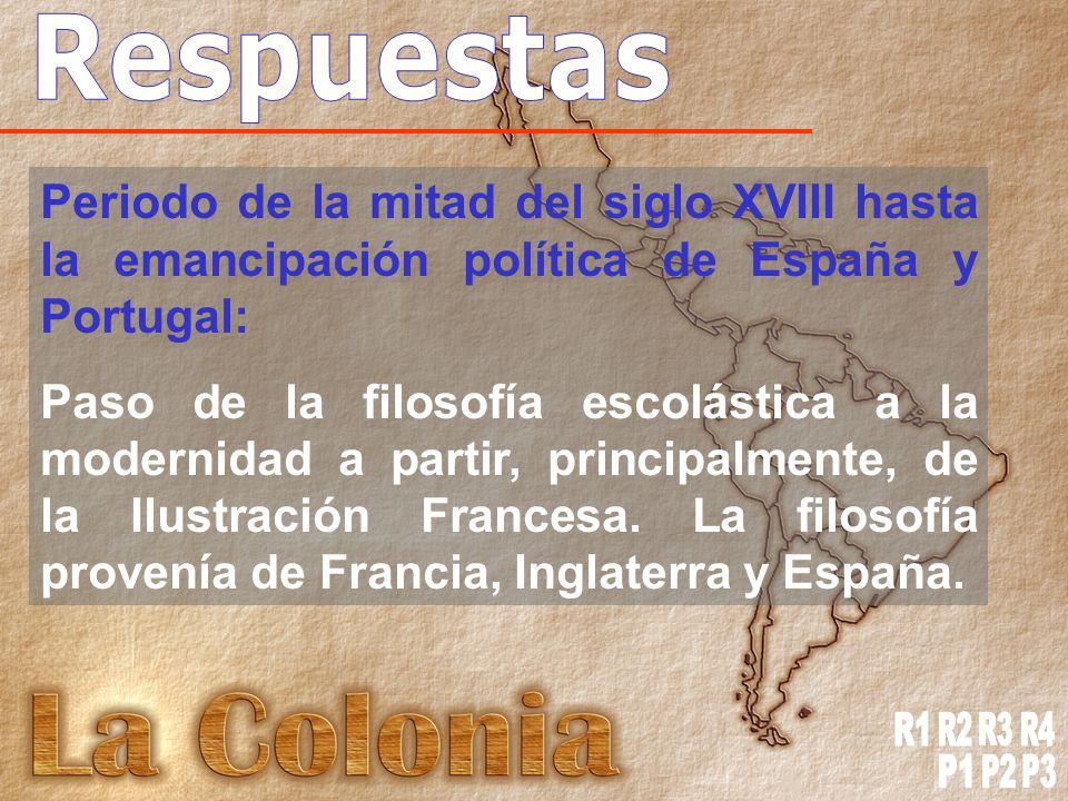 Respuestas Periodo de la mitad del siglo XVIII hasta la emancipación política de España y Portugal: