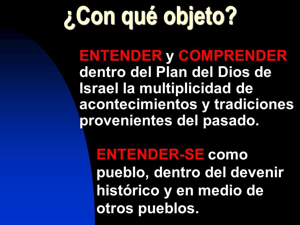 ¿Con qué objeto ENTENDER y COMPRENDER dentro del Plan del Dios de Israel la multiplicidad de acontecimientos y tradiciones provenientes del pasado.