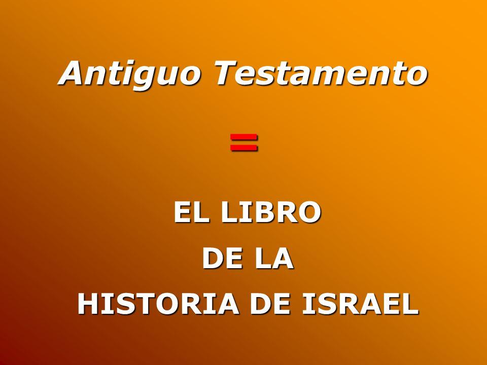 Antiguo Testamento = EL LIBRO DE LA HISTORIA DE ISRAEL