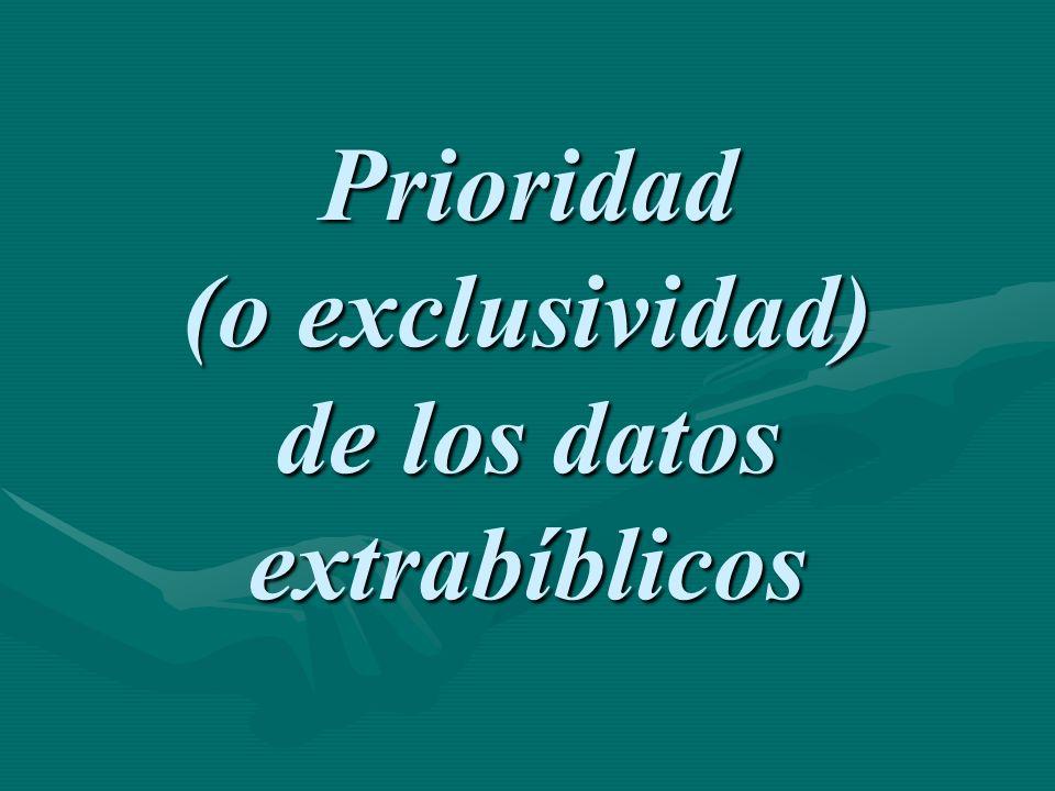 Prioridad (o exclusividad) de los datos extrabíblicos