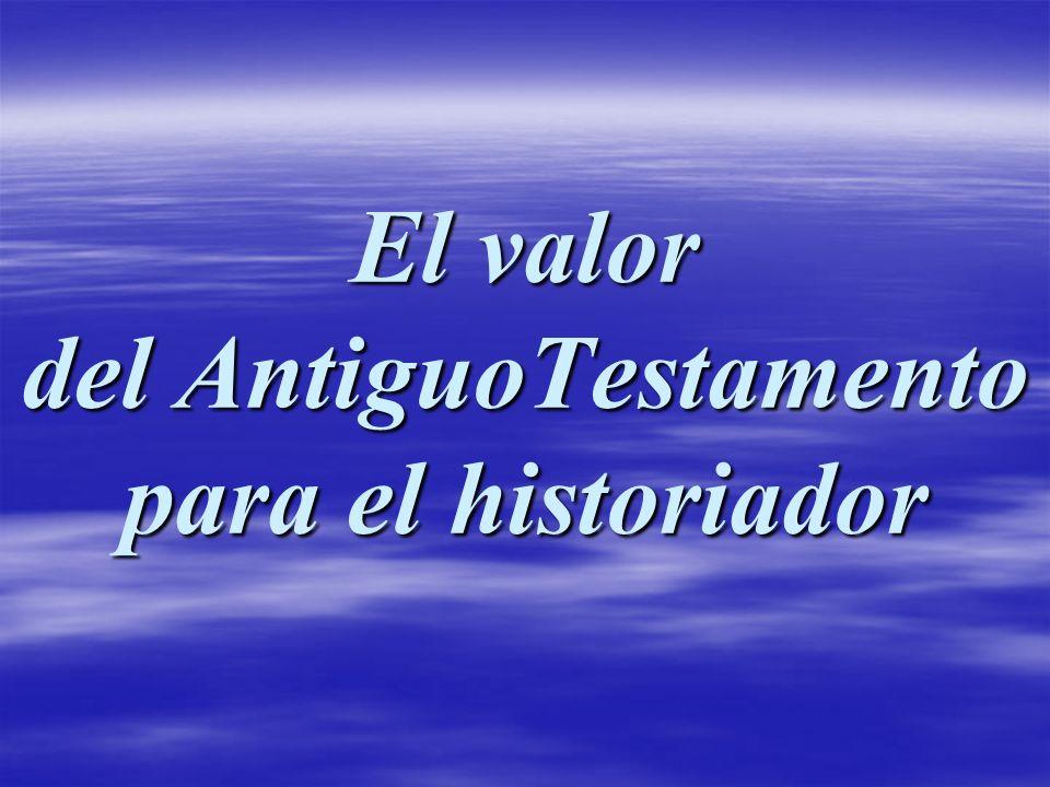 El valor del AntiguoTestamento para el historiador