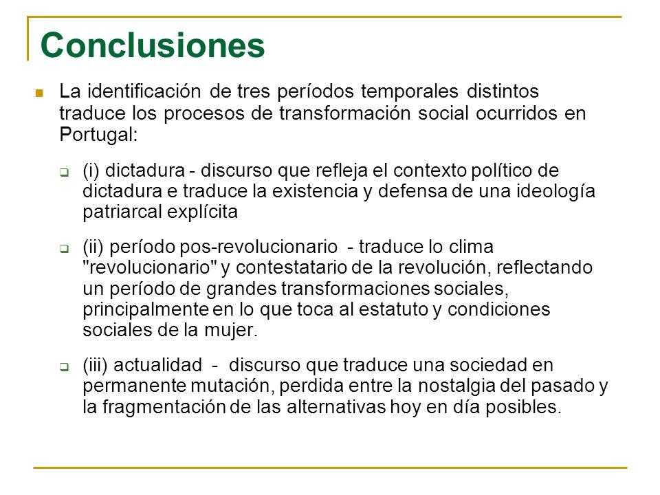 Conclusiones La identificación de tres períodos temporales distintos traduce los procesos de transformación social ocurridos en Portugal: