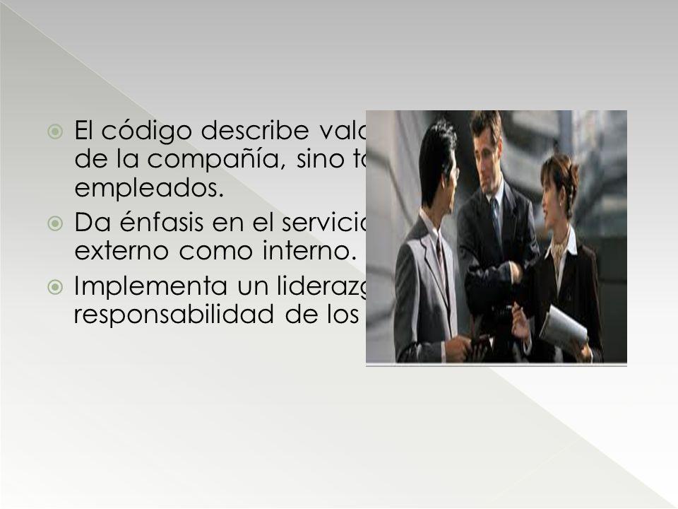 El código describe valores éticos, no solo de la compañía, sino también de sus empleados.