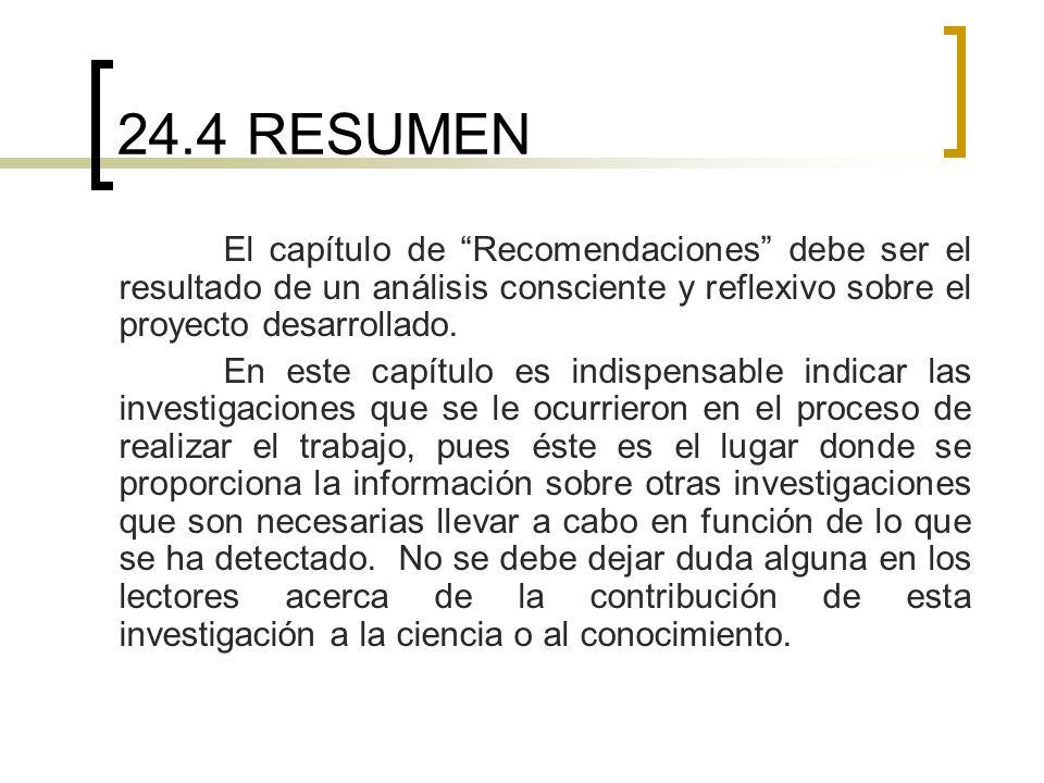 24.4 RESUMEN El capítulo de Recomendaciones debe ser el resultado de un análisis consciente y reflexivo sobre el proyecto desarrollado.