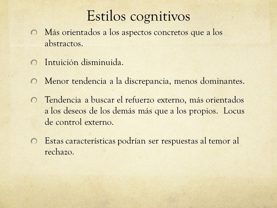 Estilos cognitivos Más orientados a los aspectos concretos que a los abstractos. Intuición disminuida.