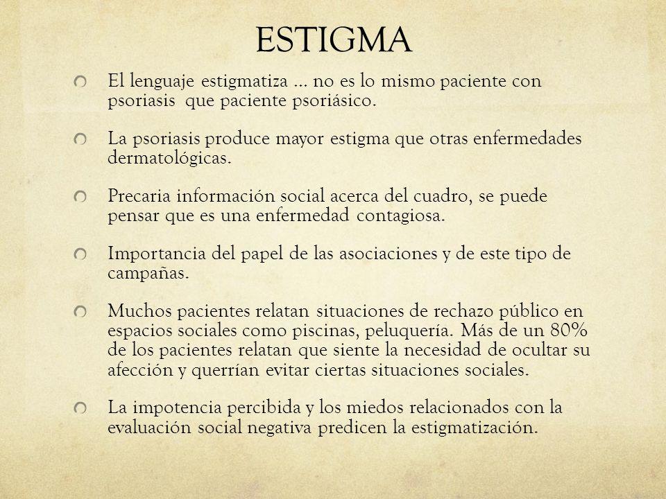 ESTIGMA El lenguaje estigmatiza … no es lo mismo paciente con psoriasis que paciente psoriásico.