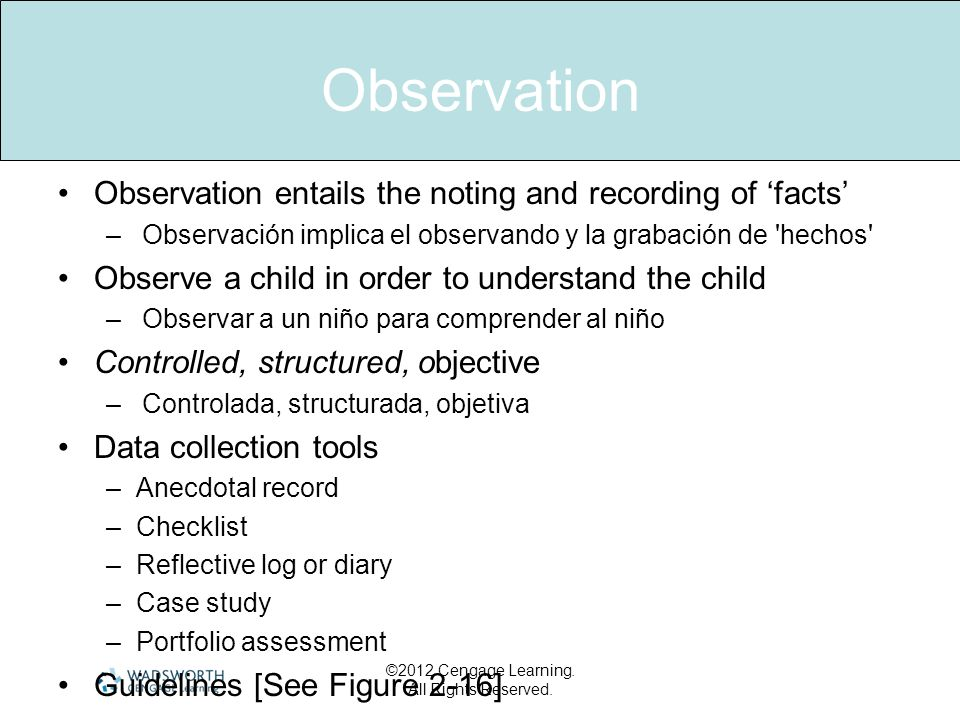 Observation Observation entails the noting and recording of 'facts'
