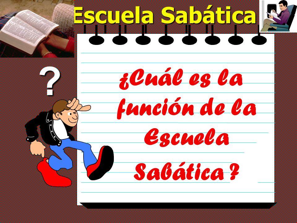 ¿Cuál es la función de la Escuela Sabática