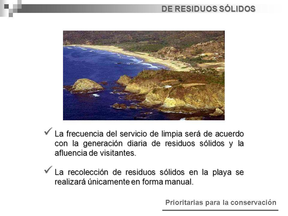 DE RESIDUOS SÓLIDOS La frecuencia del servicio de limpia será de acuerdo con la generación diaria de residuos sólidos y la afluencia de visitantes.