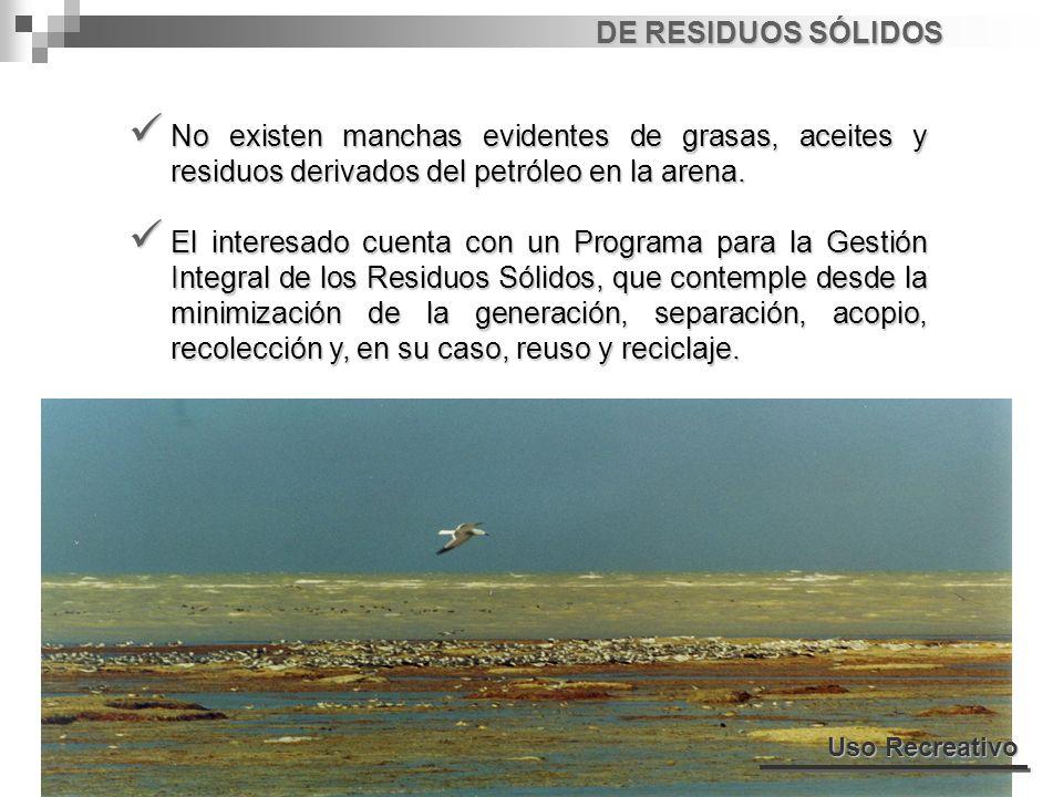 DE RESIDUOS SÓLIDOS No existen manchas evidentes de grasas, aceites y residuos derivados del petróleo en la arena.