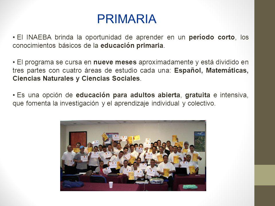 PRIMARIA El INAEBA brinda la oportunidad de aprender en un período corto, los conocimientos básicos de la educación primaria.