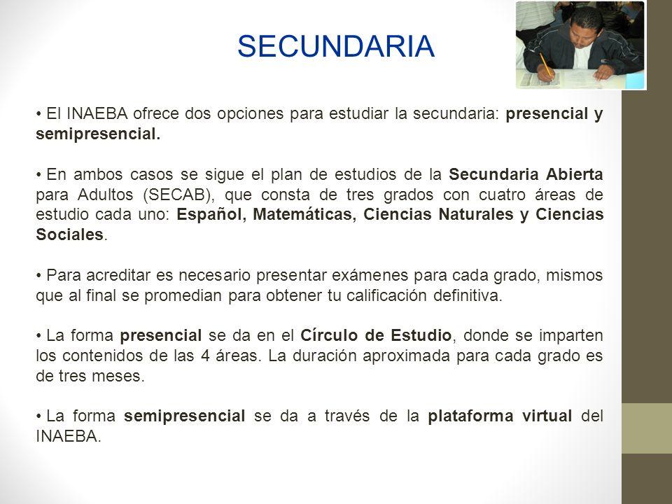 SECUNDARIA El INAEBA ofrece dos opciones para estudiar la secundaria: presencial y semipresencial.
