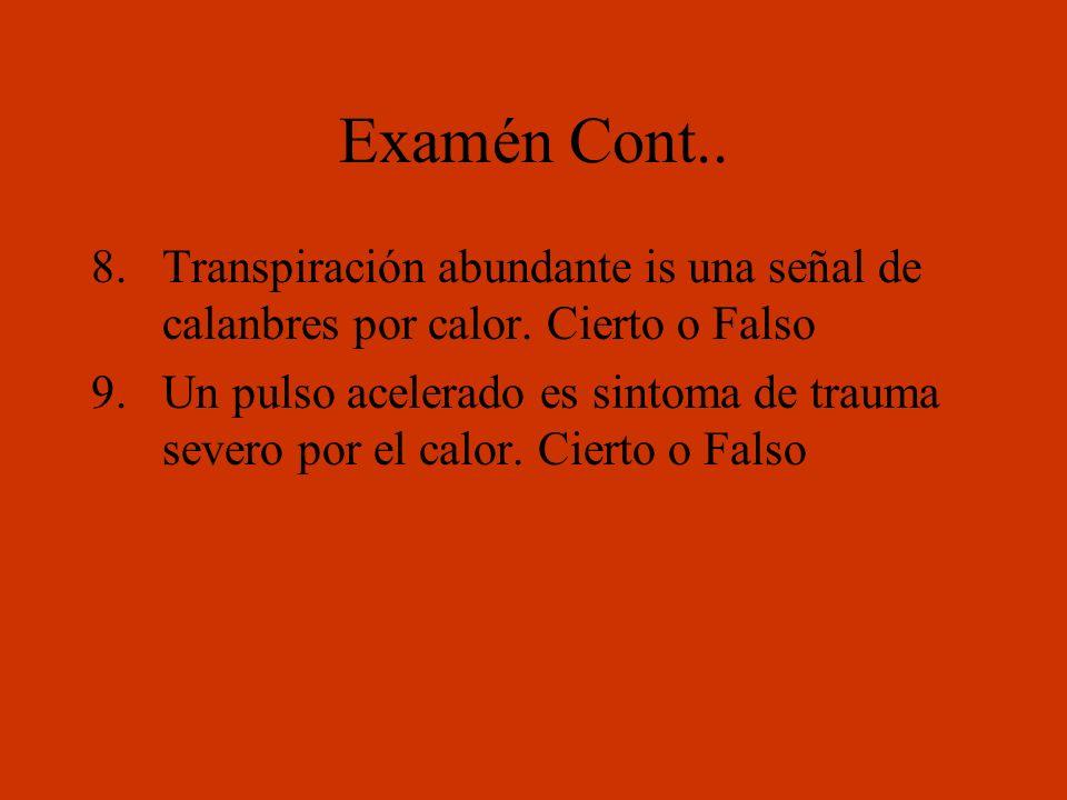 Examén Cont.. Transpiración abundante is una señal de calanbres por calor. Cierto o Falso.