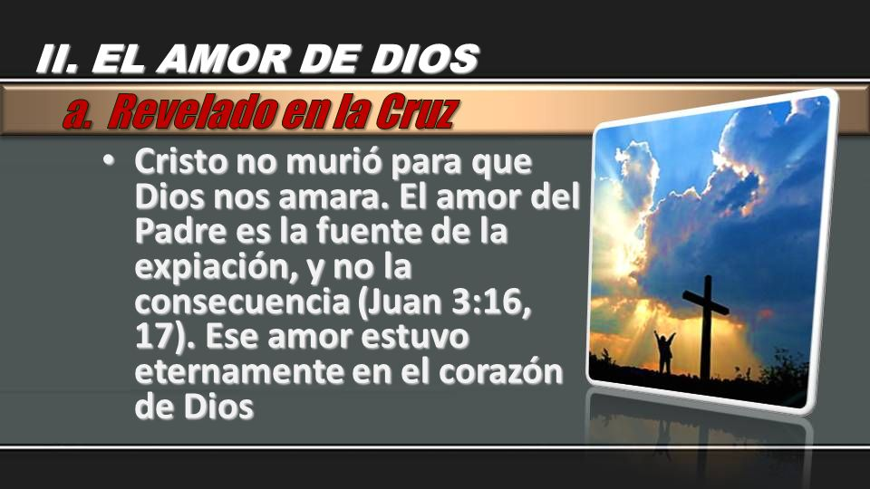 a. Revelado en la Cruz II. EL AMOR DE DIOS